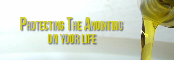 Protecting-the-anointing-on-your-life-copy