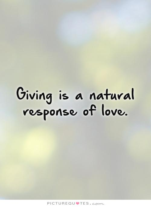 giving-is-a-natural-response-of-love-quote-1