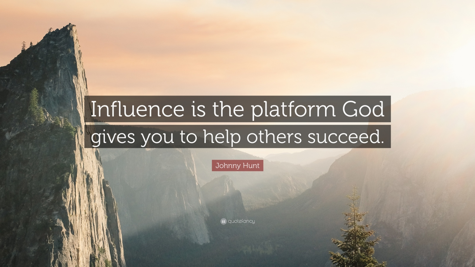 821099-johnny-hunt-quote-influence-is-the-platform-god-gives-you-to-help-1