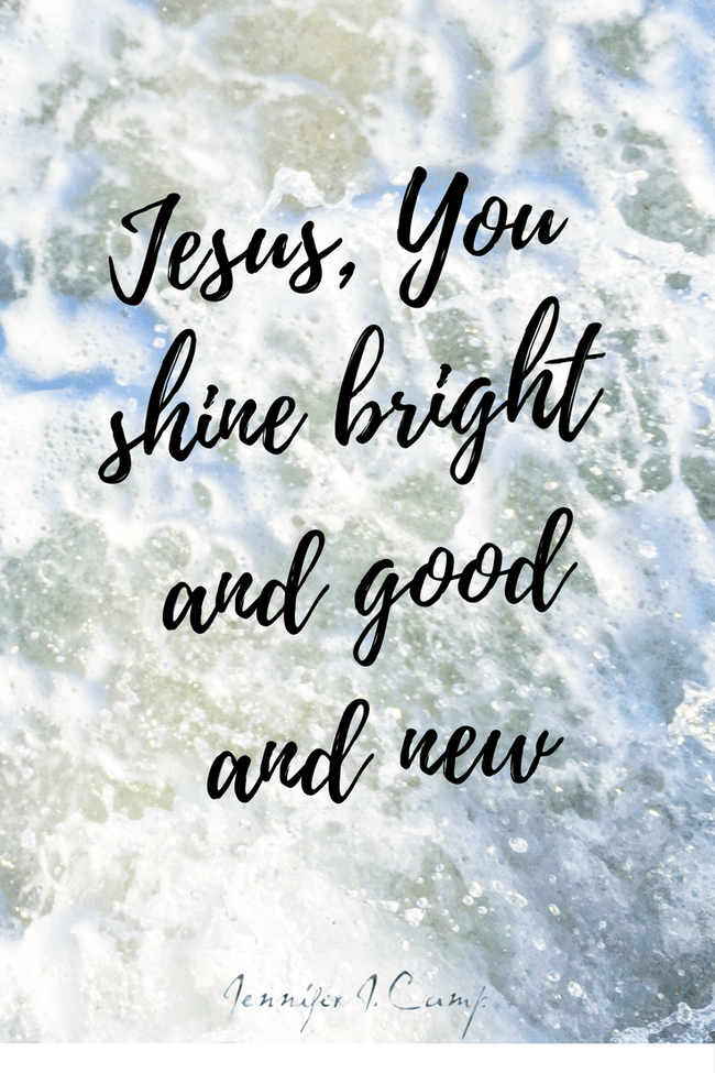 jesus-you-shine-bright-and-good-and-new