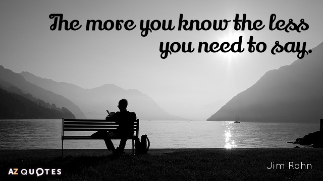 quotation-jim-rohn-the-more-you-know-the-less-you-need-to-say-24-95-74