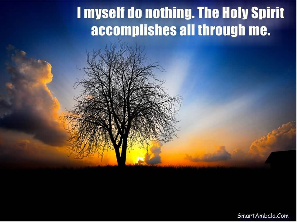 famous-god-quote-i-myself-do-nothing-the-holy-spirit-accomplishes-all-through-me