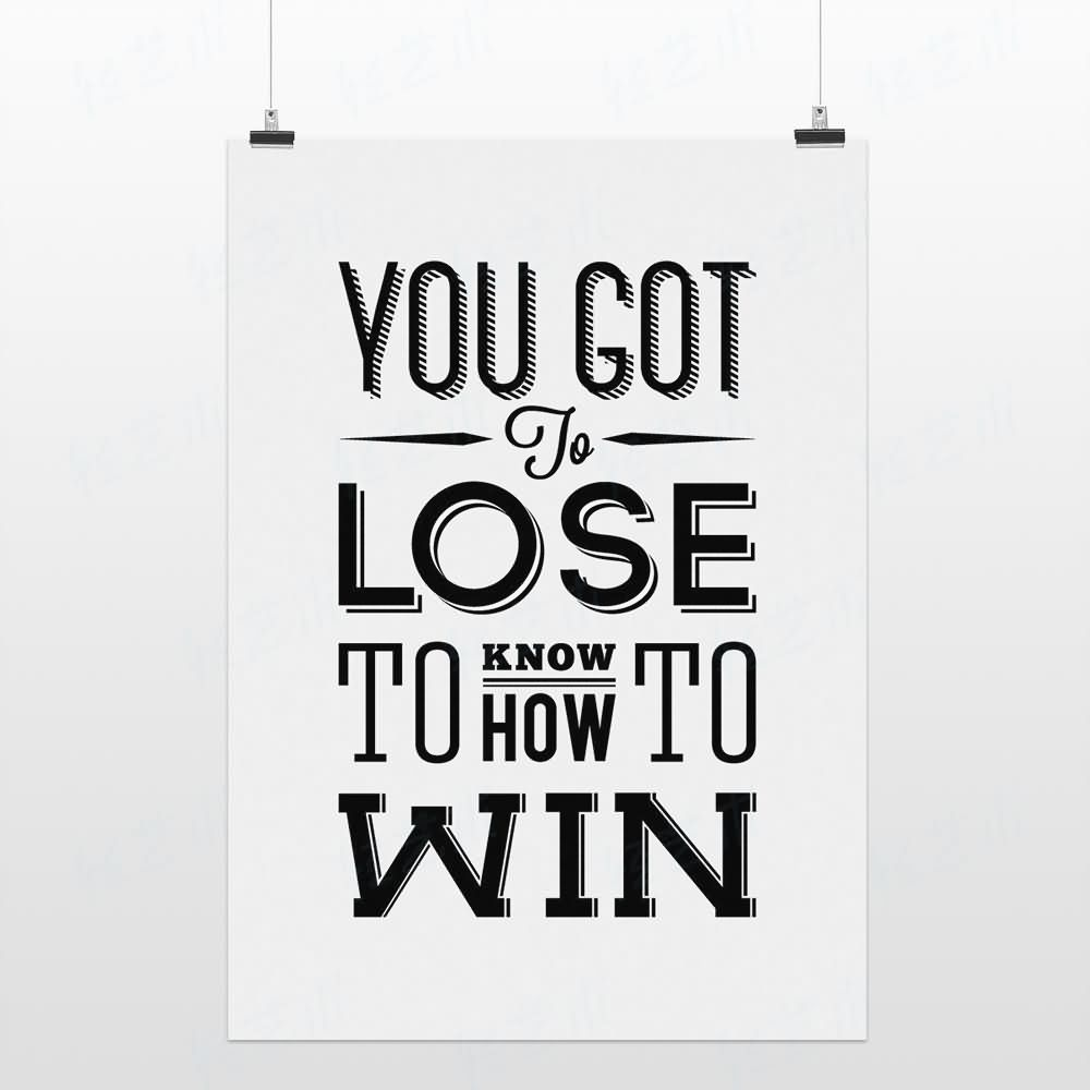 you-got-to-lose-to-know-how-to-win-winning-quote