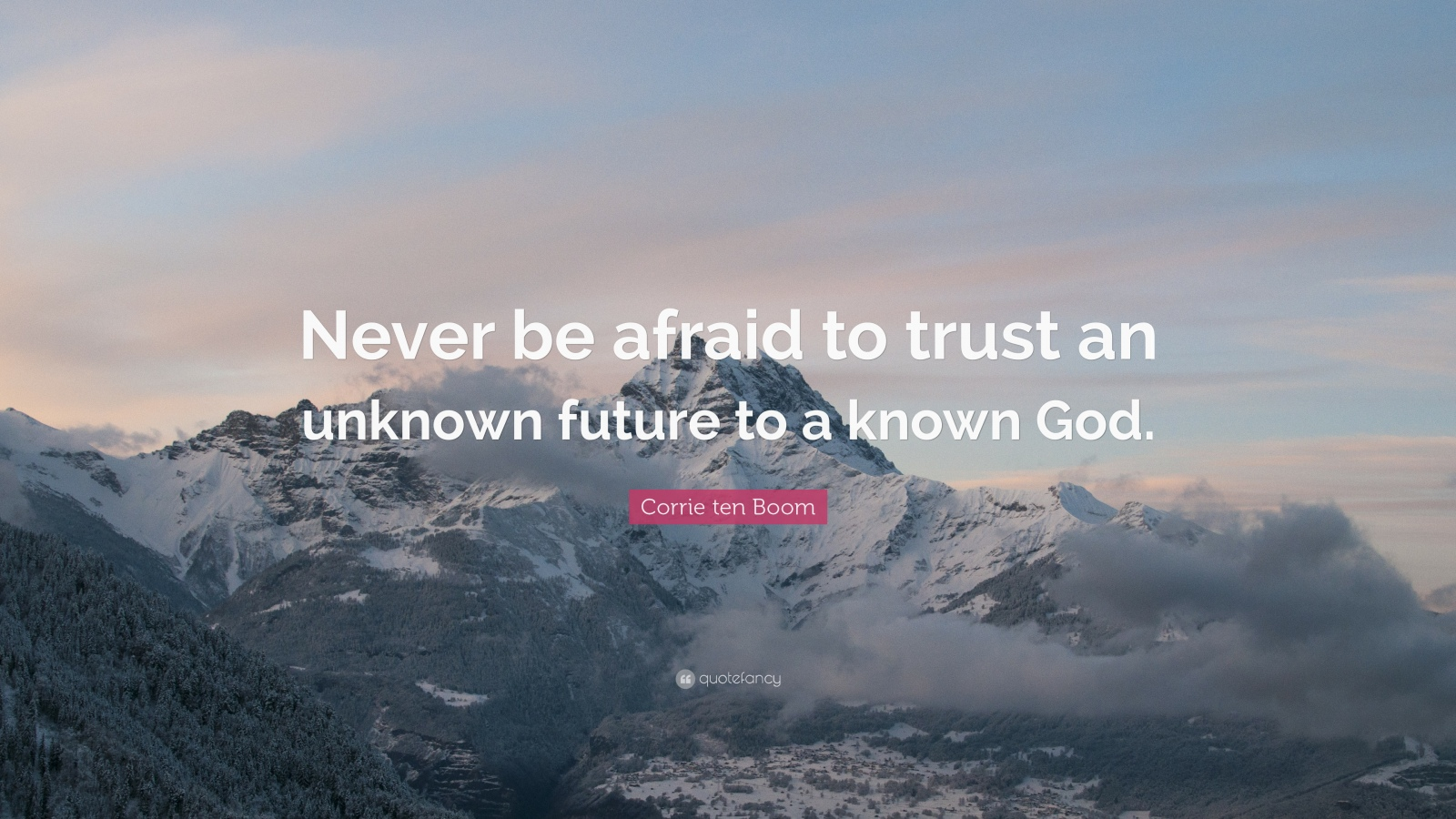 43450-corrie-ten-boom-quote-never-be-afraid-to-trust-an-unknown-future